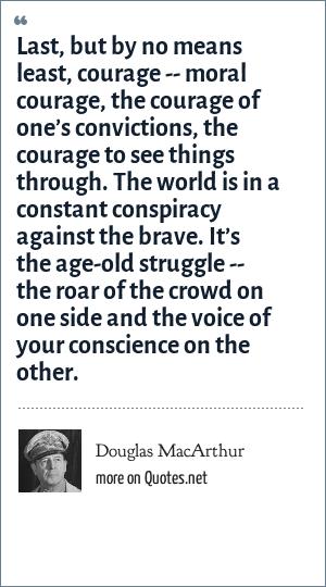Douglas Macarthur Last But By No Means Least Courage Moral