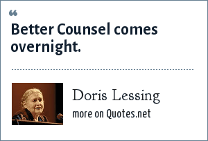 Doris Lessing: Better Counsel comes overnight.