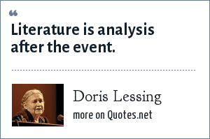 Doris Lessing: Literature is analysis after the event.