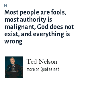 Ted Nelson: Most people are fools, most authority is malignant, God does not exist, and everything is wrong