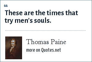 Thomas Paine: These are the times that try men's souls.