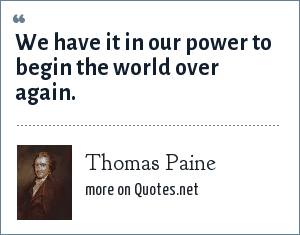 Thomas Paine: We have it in our power to begin the world over again.