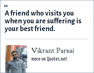 Vikrant Parsai: A friend who visits you when you are suffering is your best friend.