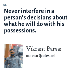 Vikrant Parsai: Never interfere in a person's decisions about what he will do with his possessions.