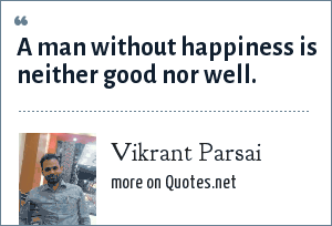Vikrant Parsai: A man without happiness is neither good nor well.