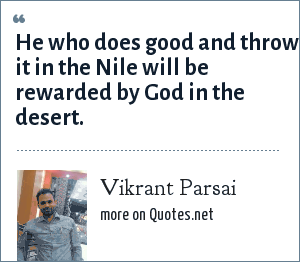 Vikrant Parsai: He who does good and throw it in the Nile will be rewarded by God in the desert.