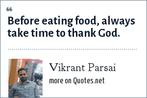 Vikrant Parsai: Before eating food, always take time to thank God.