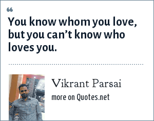 Vikrant Parsai: You know whom you love, but you can't know who loves you.