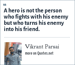 Vikrant Parsai: A hero is not the person who fights with his enemy but who turns his enemy into his friend.
