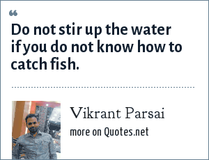Vikrant Parsai: Do not stir up the water if you do not know how to catch fish.