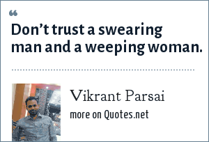 Vikrant Parsai: Don't trust a swearing man and a weeping woman.