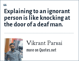 Vikrant Parsai: Explaining to an ignorant person is like knocking at the door of a deaf man.