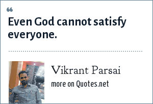 Vikrant Parsai: Even God cannot satisfy everyone.