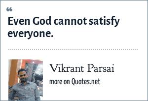 Vikrant Parsai: Even God cannot satisfy everyone.