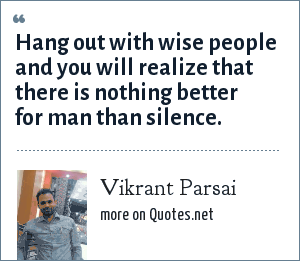 Vikrant Parsai: Hang out with wise people and you will realize that there is nothing better for man than silence.