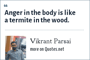 Vikrant Parsai: Anger in the body is like a termite in the wood.