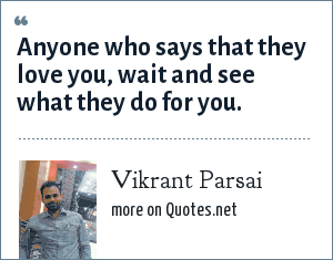 Vikrant Parsai: Anyone who says that they love you, wait and see what they do for you.