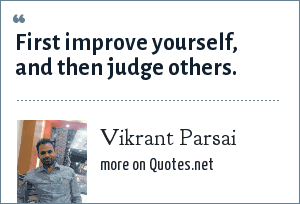 Vikrant Parsai: First improve yourself, and then judge others.