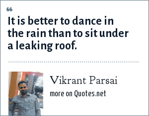 Vikrant Parsai: It is better to dance in the rain than to sit under a leaking roof.