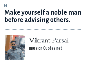Vikrant Parsai: Make yourself a noble man before advising others.