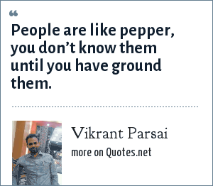 Vikrant Parsai: People are like pepper, you don't know them until you have ground them.