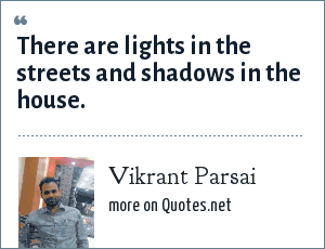 Vikrant Parsai: There are lights in the streets and shadows in the house.