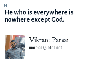 Vikrant Parsai: He who is everywhere is nowhere except God.