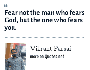 Vikrant Parsai: Fear not the man who fears God, but the one who fears you.