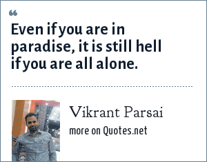 Vikrant Parsai: Even if you are in paradise, it is still hell if you are all alone.