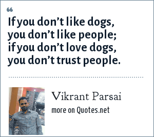 Vikrant Parsai: If you don't like dogs, you don't like people; if you don't love dogs, you don't trust people.