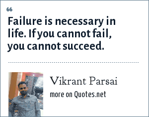 Vikrant Parsai: Failure is necessary in life. If you cannot fail, you cannot succeed.