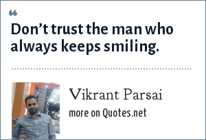 Vikrant Parsai: Don't trust the man who always keeps smiling.