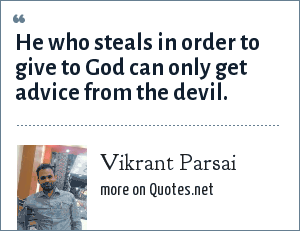 Vikrant Parsai: He who steals in order to give to God can only get advice from the devil.