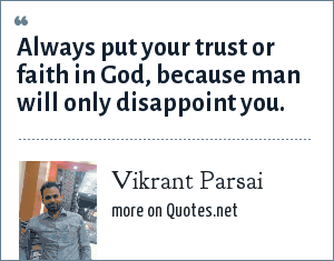 Vikrant Parsai: Always put your trust or faith in God, because man will only disappoint you.
