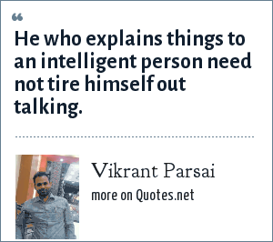 Vikrant Parsai: He who explains things to an intelligent person need not tire himself out talking.