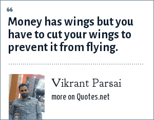 Vikrant Parsai: Money has wings but you have to cut your wings to prevent it from flying.