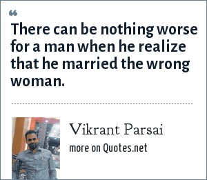 Vikrant Parsai: There can be nothing worse for a man when he realize that he married the wrong woman.