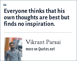 Vikrant Parsai: Everyone thinks that his own thoughts are best but finds no inspiration.