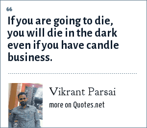 Vikrant Parsai: If you are going to die, you will die in the dark even if you have candle business.
