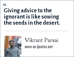 Vikrant Parsai: Giving advice to the ignorant is like sowing the seeds in the desert.