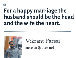 Vikrant Parsai: For a happy marriage the husband should be the head and the wife the heart.