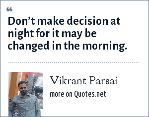 Vikrant Parsai: Don't make decision at night for it may be changed in the morning.