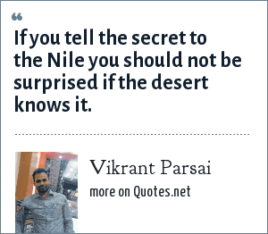 Vikrant Parsai: If you tell the secret to the Nile you should not be surprised if the desert knows it.