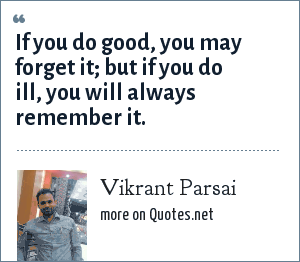 Vikrant Parsai: If you do good, you may forget it; but if you do ill, you will always remember it.