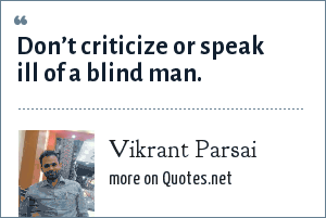 Vikrant Parsai: Don't criticize or speak ill of a blind man.