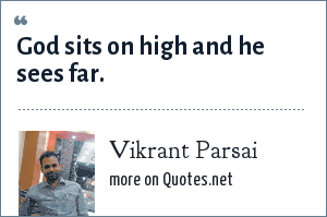 Vikrant Parsai: God sits on high and he sees far.