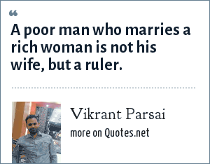 Vikrant Parsai: A poor man who marries a rich woman is not his wife, but a ruler.