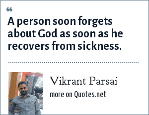 Vikrant Parsai: A person soon forgets about God as soon as he recovers from sickness.