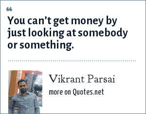 Vikrant Parsai: You can't get money by just looking at somebody or something.