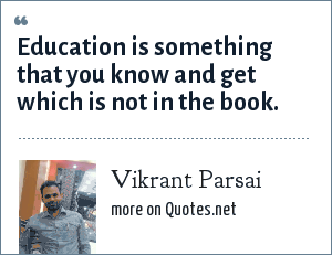 Vikrant Parsai: Education is something that you know and get which is not in the book.